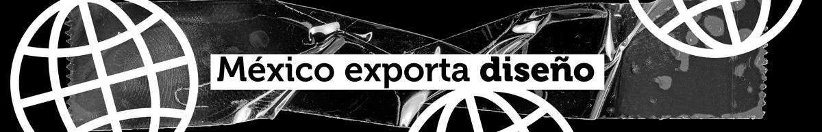 Mexico exporta diseño